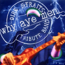 Why Aye Men dIRE sTRAITS Tribute